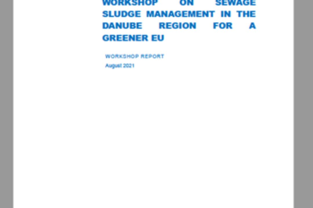 Workshop report on SEWAGE SLUDGE MANAGEMENT IN THE DANUBE REGION FOR A GREENER EU